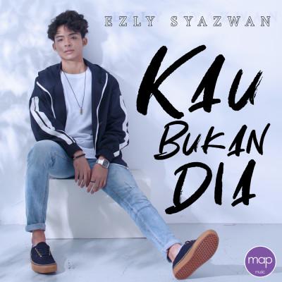 Release_Ezly-Syazwan_Kau-Bukan-Dia